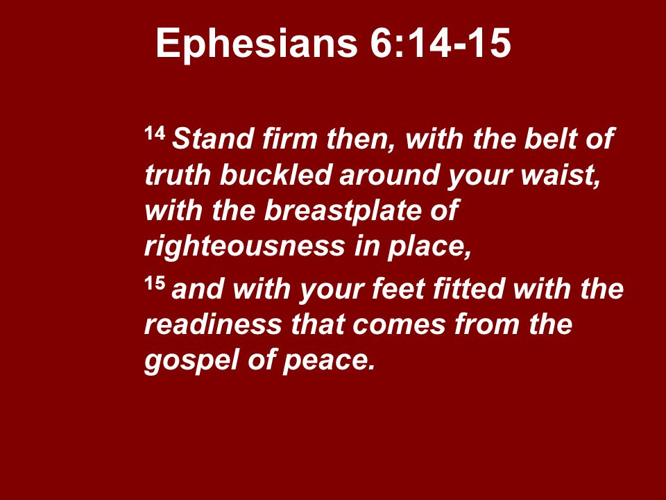 Ephesians+6_+Stand+firm+then,+with+the+belt+of+truth+buckled+around+your+waist,+with+the+breastplate+of+righteousness+in+place,